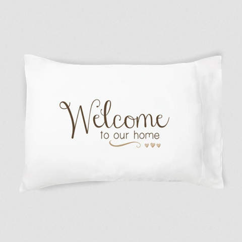 Welcome to Our Home Pillowcase - Single