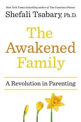 The Awakened Family : How to Raise Empowered, Resilient, and Conscious Children