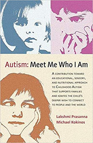 Autism: Meet Me Who I Am : An Educational, Sensory and Nutritional Approach to Childhood Autism
