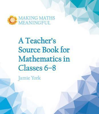 A Teacher's Source Book for Mathematics in Classes 6 to 8