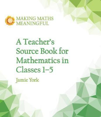 A Teacher's Source Book for Mathematics in Classes 1 to 5
