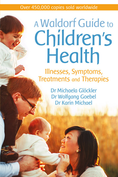A Waldorf Guide to Children's Health : Illnesses, Symptoms, Treatments and Therapies
