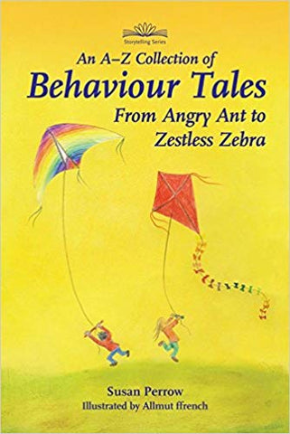 A-Z Collection of Behaviour Tales ; From Angry Ant to Zestless Zebra