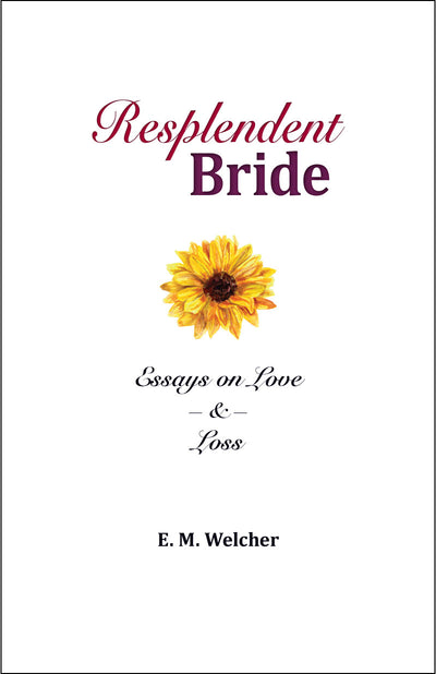 Resplendent Bride: Essays on Love & Loss