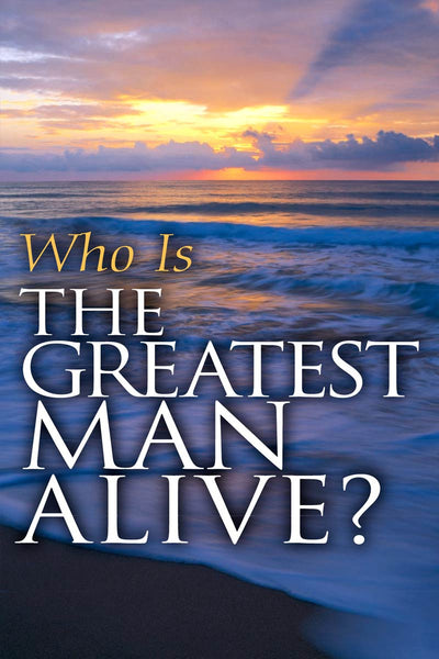 Who Is the Greatest Man Alive