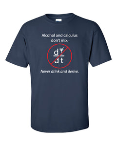 "A blue t shirt with the text ""Alcohol and calculus don't mix. Never drink and derive."""