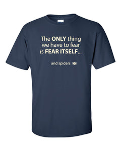 "Dark blue t shirt with white text. ""The only thing we have to fear is fear itself... and spiders"""