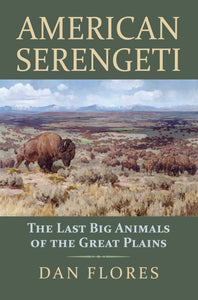 "Cover of a book. White words on a green background read ""American Serengeti: the Last Big Animals of the Great Plains by Dan Flores"". It is accompanied by the image of an American Bison overlooking the plains."