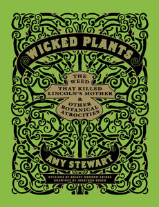 Wicked Plants: The Weed That Killed Lincoln's Mother and Other Botanical Atrocities - Book