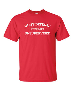 In My Defense  - I Was Left  -  Unsupervised   (Adult)  T-Shirt