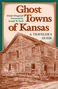 "Book cover reading ""Ghost Towns of Kansas: A Traveller's Guide by David Fitzgerald, Foreword by Joseph W. Snell"". Below is an illlustration of an old, dilapidated house."