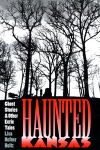 "Cover of ""HAUNTED KANSAS: Ghost Stories & Other Eerie Tales"" by Lisa Hefner Heitz. The title is in red text and is accompanied by a black and white photograph of trees in winter."