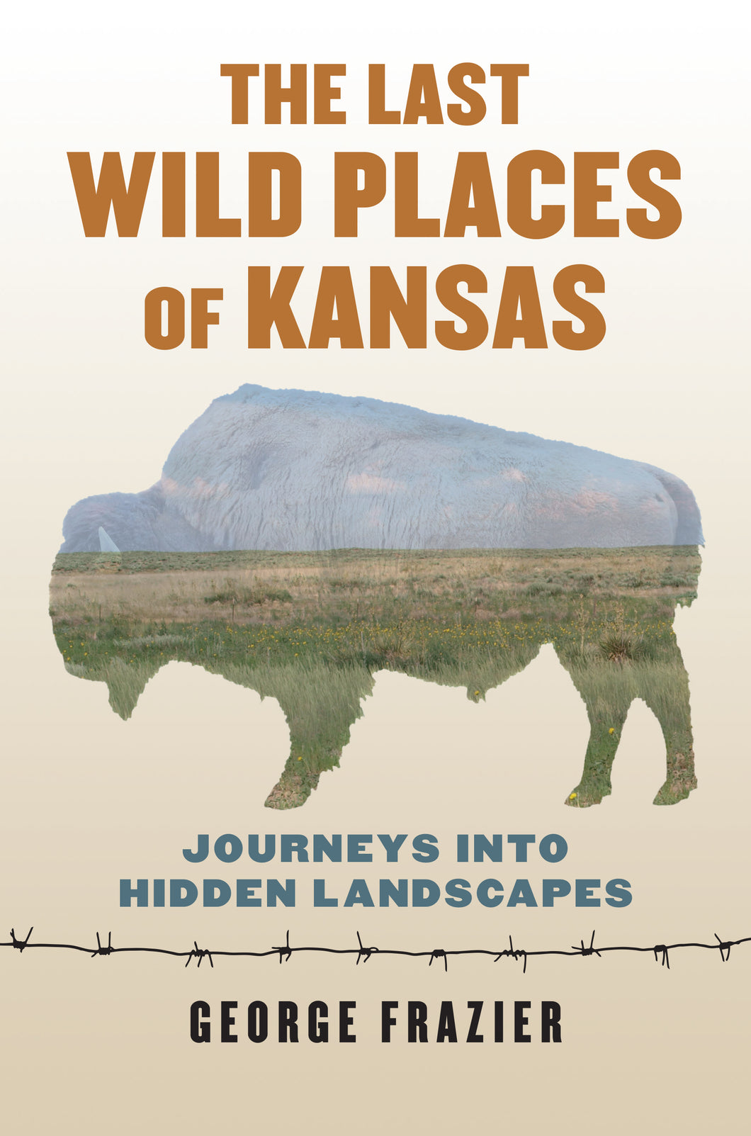 The Last Wild Places of Kansas - Journeys into Hidden Landscapes
