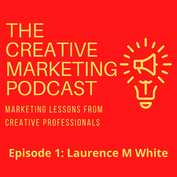 The Creative Marketing Podcast Episode 1 - Laurence M White