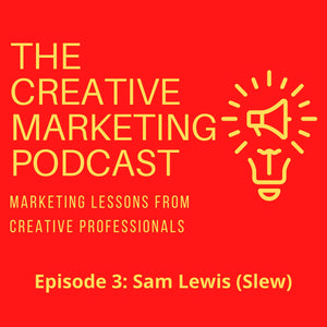 The Creative Marketing Podcast - Episode 3 - Sam Lewis a.k.a. Slew