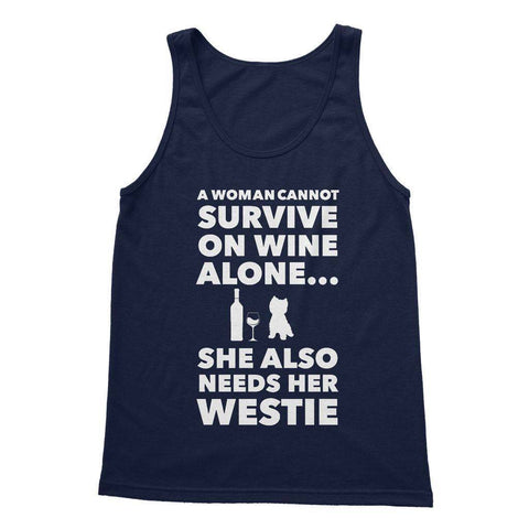 A Woman cannot survive on Wine alone, She also needs her Westie Softstyle Tank Top