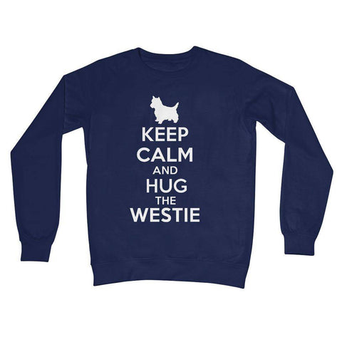 Image of Keep Calm and Hug The Westie Crew Neck Sweatshirt Apparel kite.ly S New French Navy