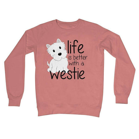 Image of Life is Better With a Westie Crew Neck Sweatshirt Apparel kite.ly S Dusty Pink