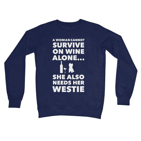 Image of A Woman cannot survive on Wine alone, She also needs her Westie Crew Neck Sweatshirt Apparel kite.ly S New French Navy