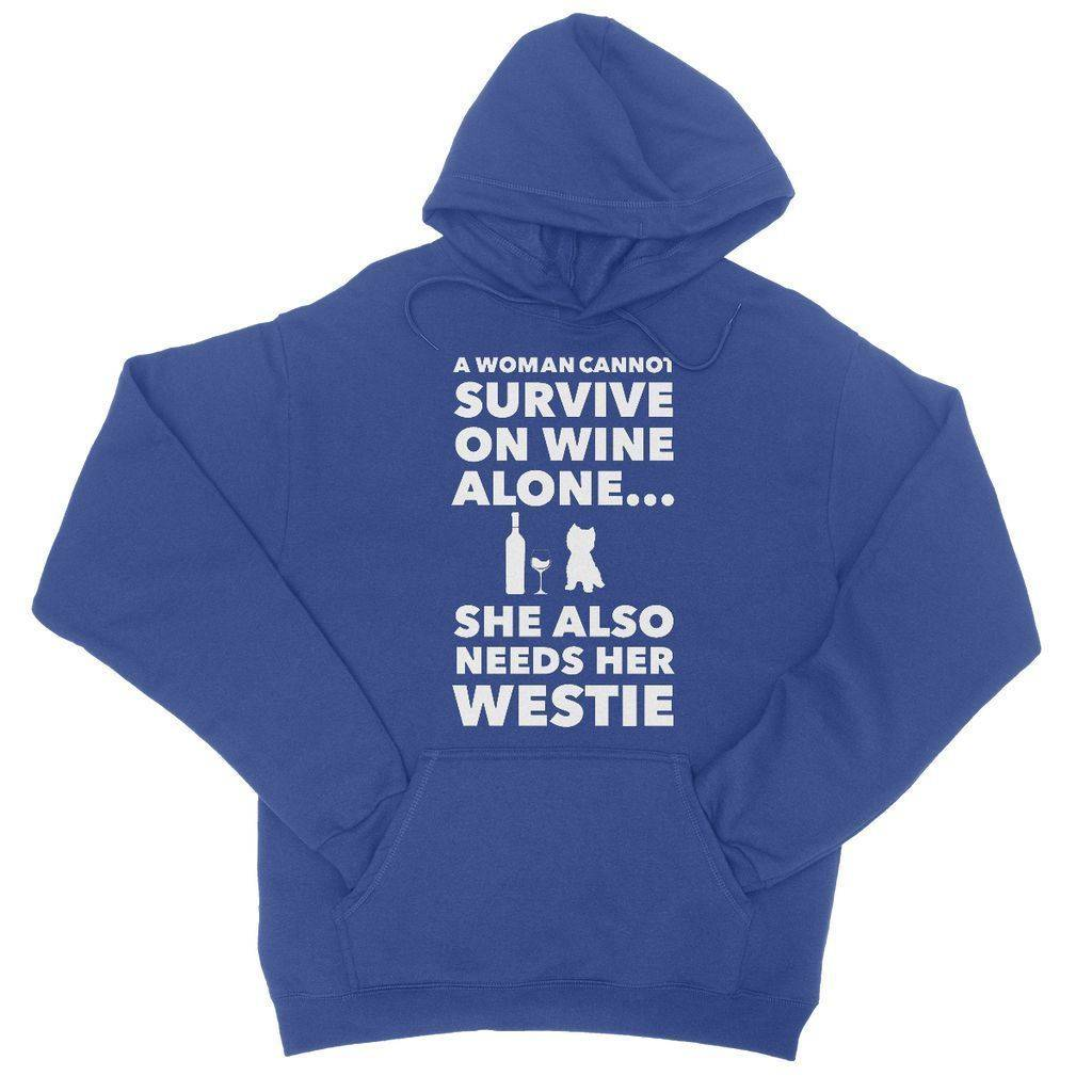 A Woman cannot survive on Wine alone, She also needs her Westie College Hoodie