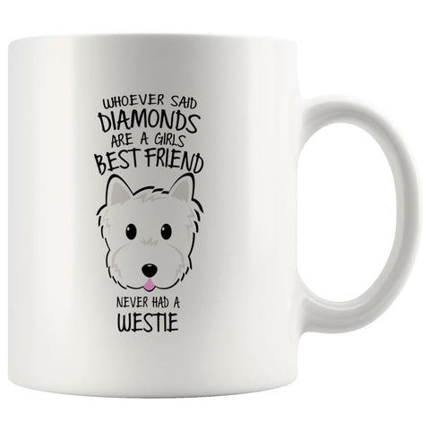 Whoever Said Diamonds Were A Girls Best Friend Never Had A Westie Mug Drinkware teelaunch 11oz Mug