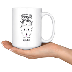 Whoever Said Diamonds Were A Girls Best Friend Never Had A Westie Mug Drinkware teelaunch