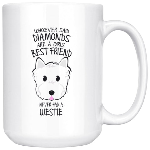 Image of Whoever Said Diamonds Were A Girls Best Friend Never Had A Westie Mug Drinkware teelaunch 15oz Mug