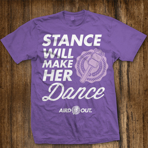 Stance Will Make Her Dance T-shirts