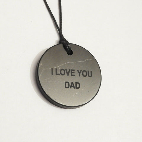 "Shungite ""I Love you Dad"" Engraved Pendant"