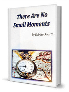 There are No Small Moments by Author Rob Hackbarth