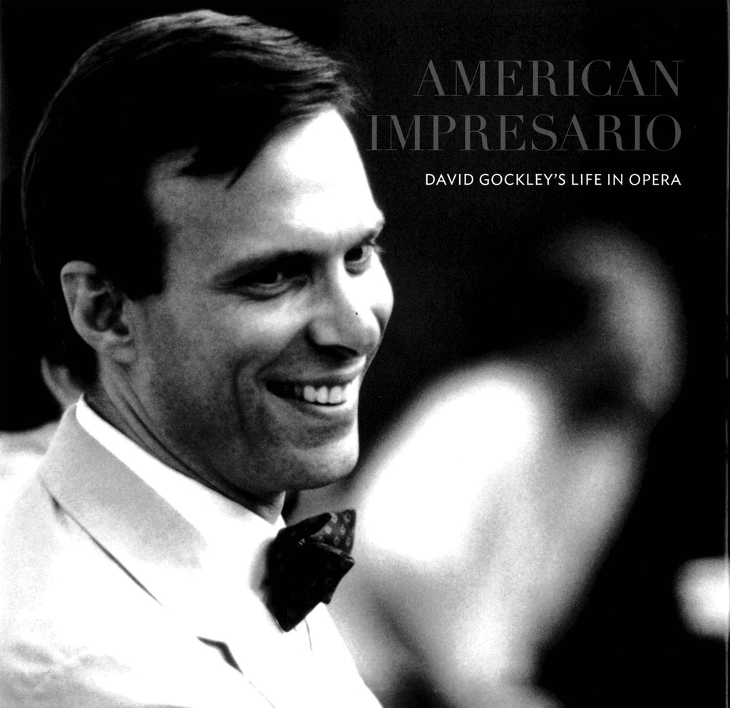 AMERICAN IMPRESARIO: DAVID GOCKLEY'S LIFE IN OPERA   -   ON SALE NOW!