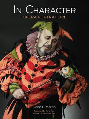 In Character: Opera Portraiture by John F. Martin