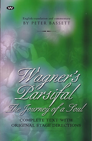 WAGNER'S PARSIFAL - The Journey of a Soul by Peter Bassett