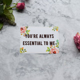 """You are always essential to me"""
