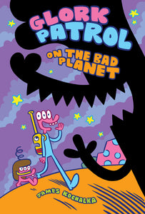 Glork Patrol (Book One): Glork Patrol on the Bad Planet