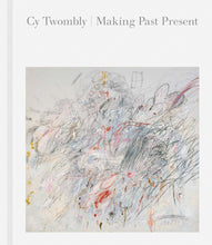 Load image into Gallery viewer, Cy Twombly: Making Past Present