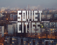 Load image into Gallery viewer, Soviet Cities: Labour, Life, & Leisure