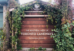 The Beautiful Mess of Toronto Laneways