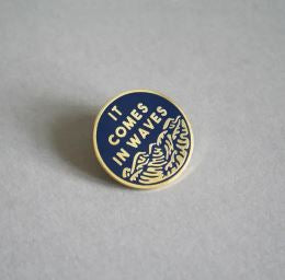 IT COMES IN WAVES - PIN