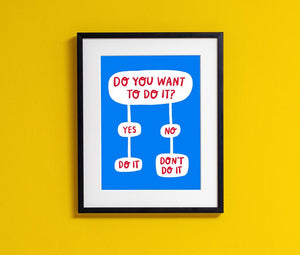 DO YOU WANT TO DO IT - PRINT