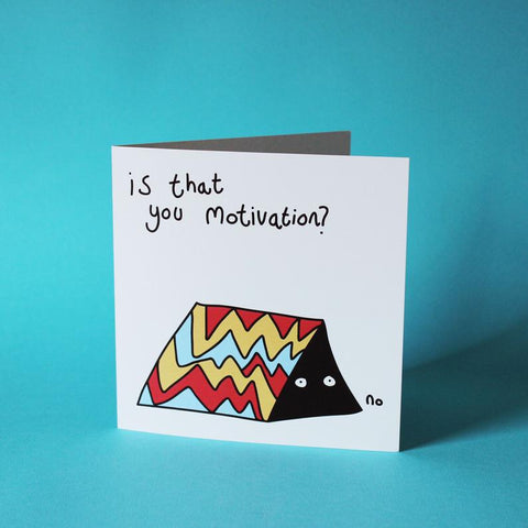 Is That You Motivation? - Greeting Card