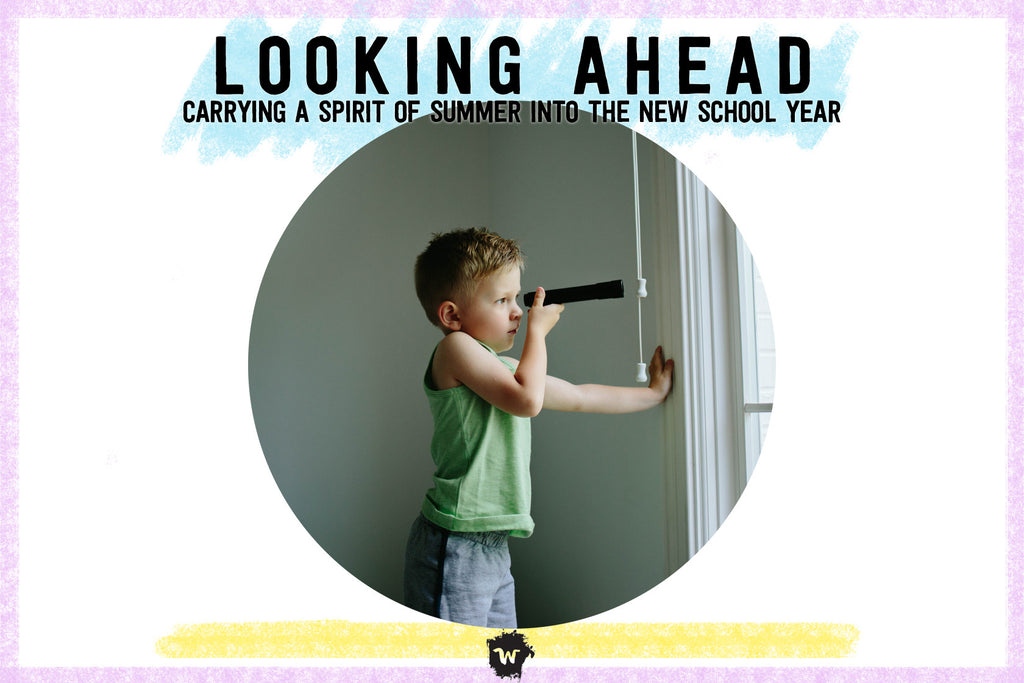 Looking Ahead: Carrying a Spirit of Summer into the New School Year