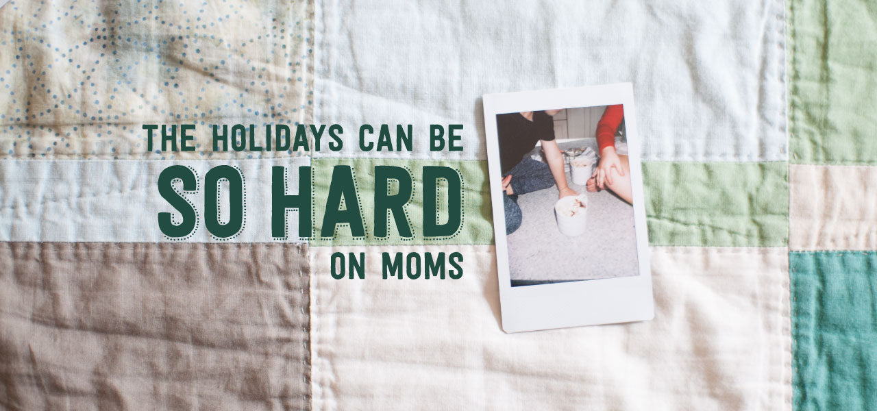 Holidays Are Hard On Moms
