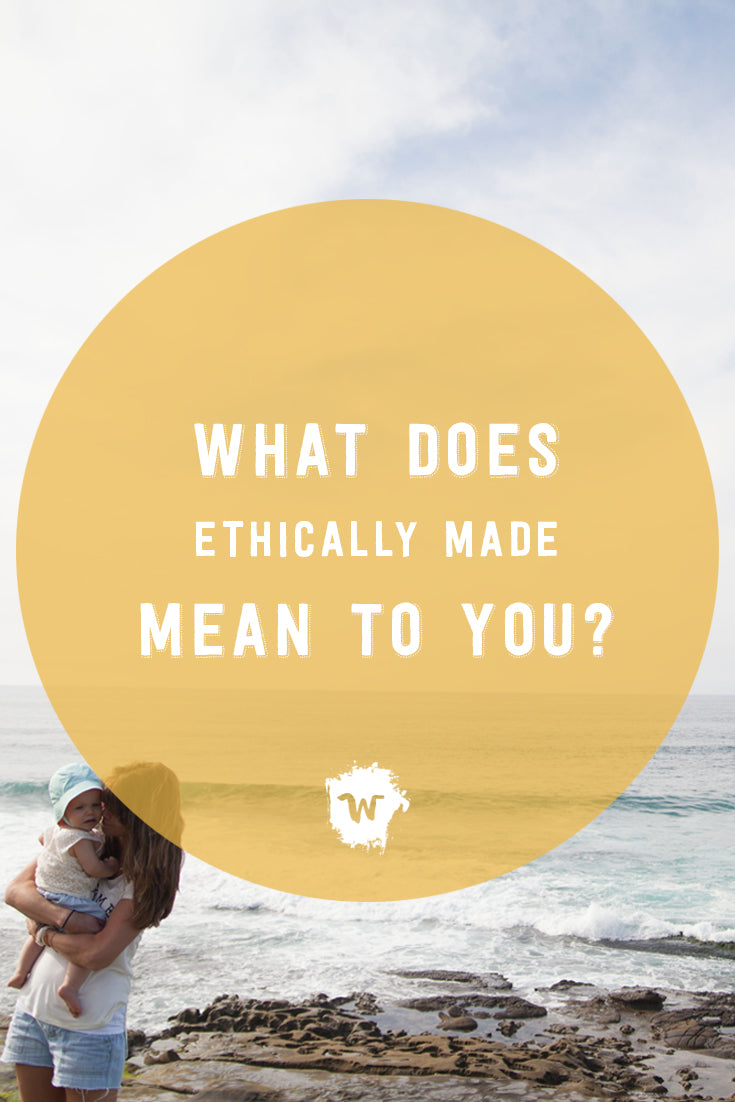 "We want to start a conversation with our customers. Because if we're being honest, being ""ethically made"" is not an easy task and comes with quite a few challenges."