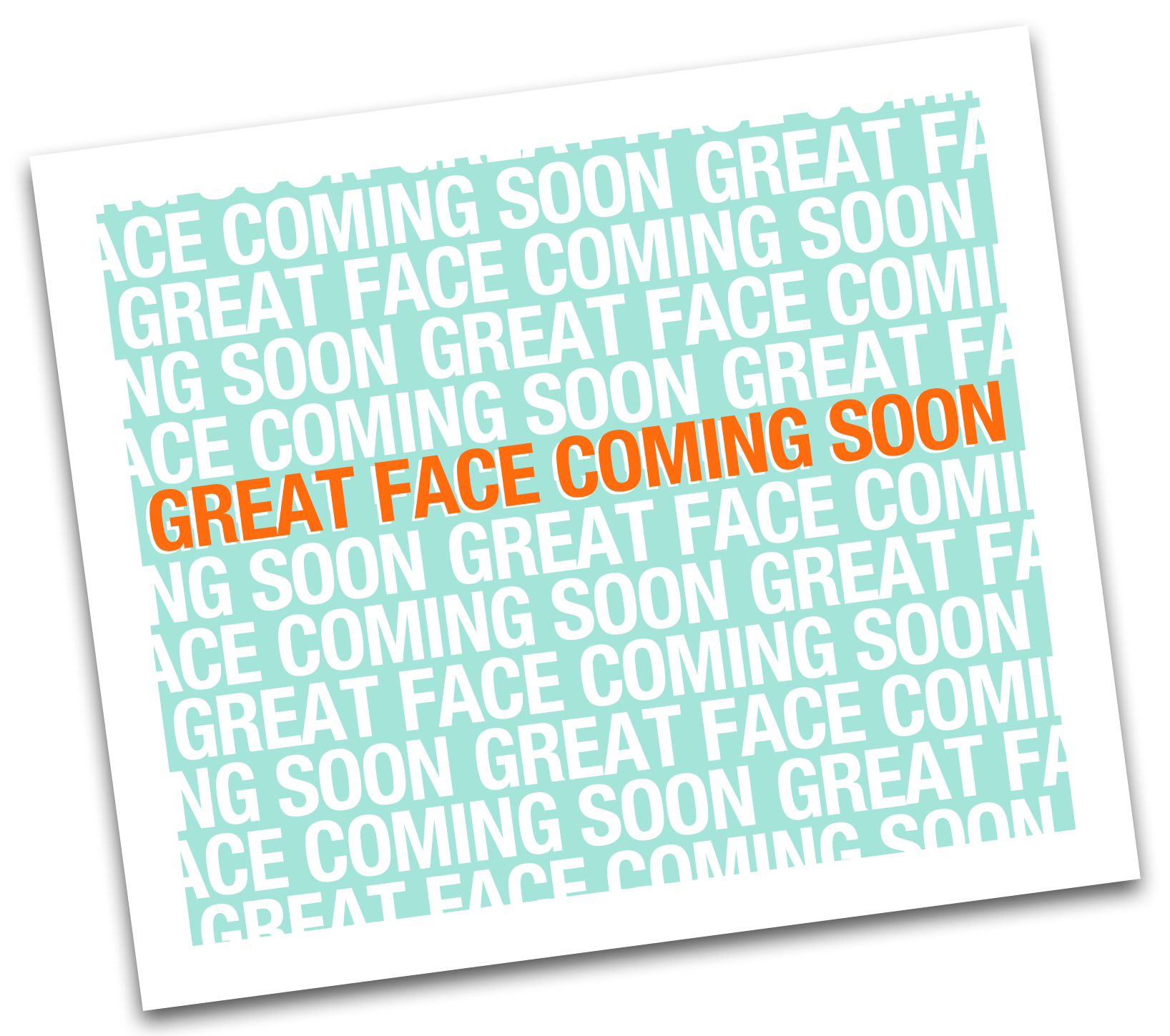 great face coming soon