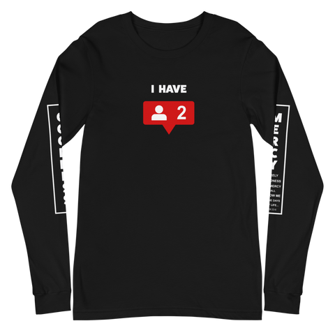 I Have 2 Followers Long Sleeve T-Shirt SaySo Gifts and Apparel, Christian T Shirt, Social Media T Shirt
