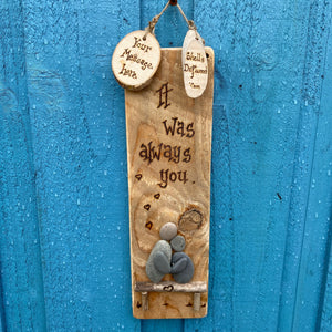 "PERSONALISED LOVE WALL HANGING"" IT WAS ALWAYS YOU"""