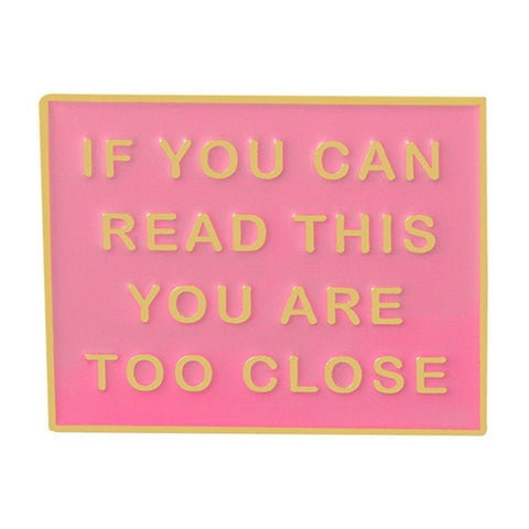 IF YOU CAN READ THIS YOU ARE TOO CLOSE Enamel Pin