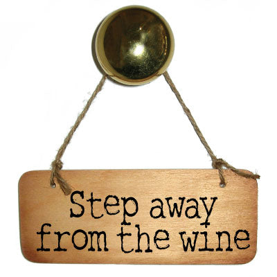 Step Away From the Wine Rustic Sign which can be personalised by Wotmalike Ltd