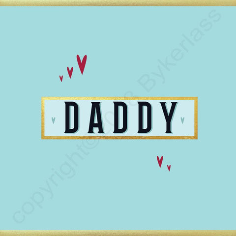 Daddy Card - NOT JUST FOR FATHER'S DAY CARD - (MB62)